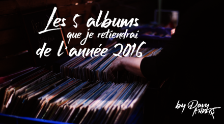 Les 5 albums que je retiendrai de l'année 2016