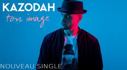 "Kazodah : Nouveau single ""Ton Image"""
